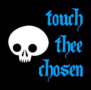Touch thee Chosen